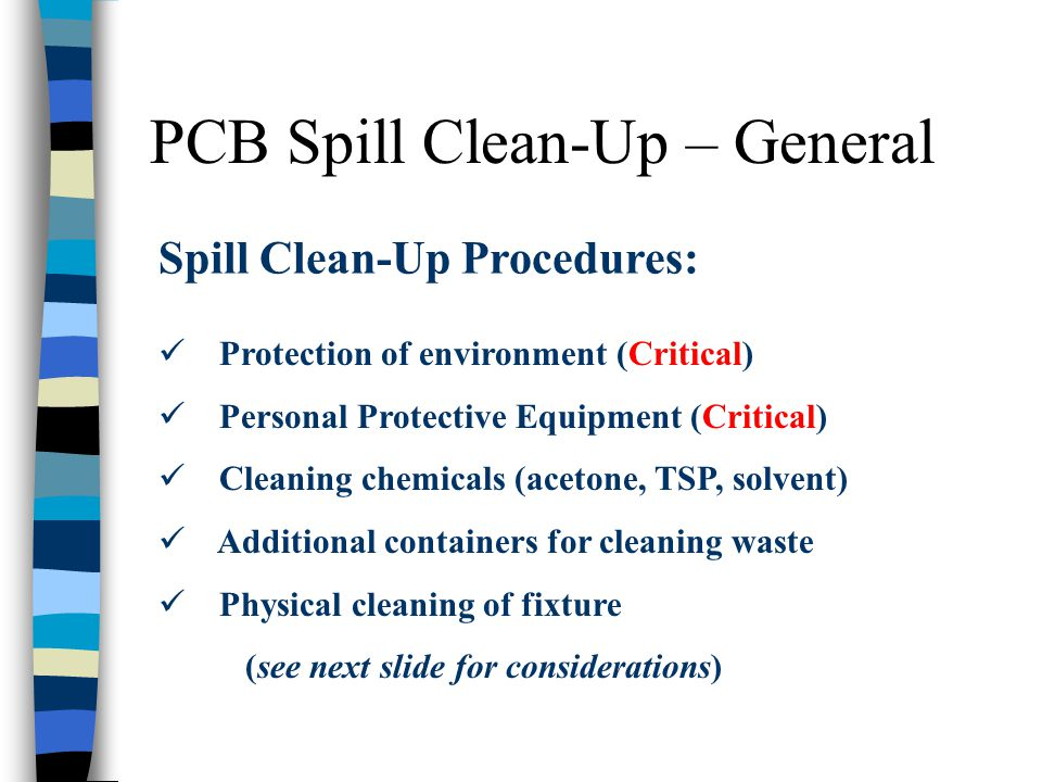 PCB Spill Clean-Up – General Spill Clean-Up Procedures: Protection of environment (Critical) Personal Protective Equipment (Critical) Cleaning chemica