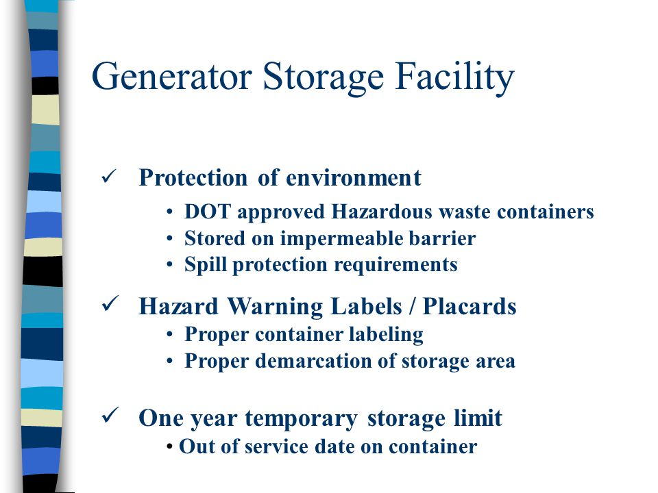 Generator Storage Facility Protection of environment DOT approved Hazardous waste containers Stored on impermeable barrier Spill protection requiremen