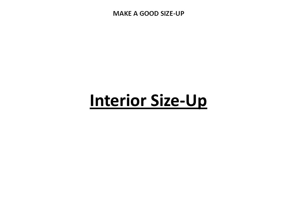 Interior Size-Up MAKE A GOOD SIZE-UP