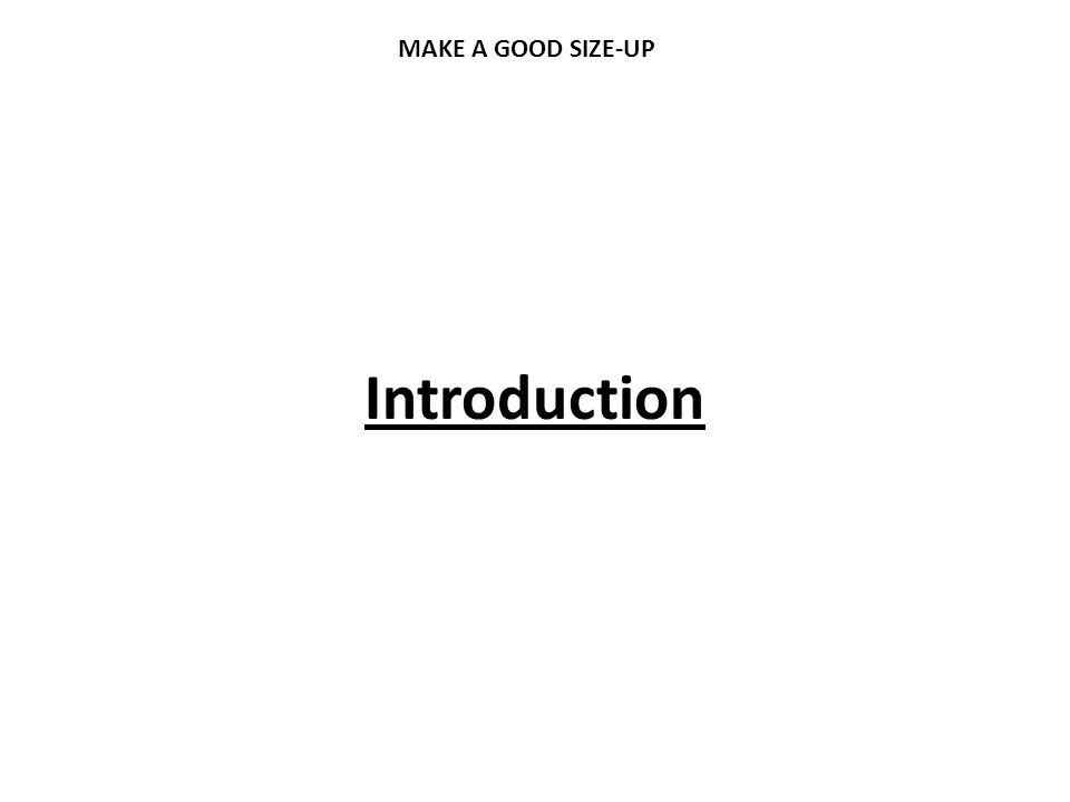 Introduction MAKE A GOOD SIZE-UP