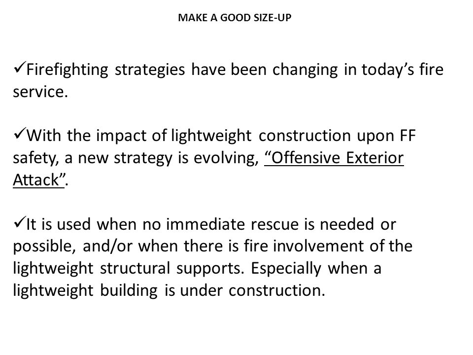 Firefighting strategies have been changing in today's fire service. With the impact of lightweight construction upon FF safety, a new strategy is evol
