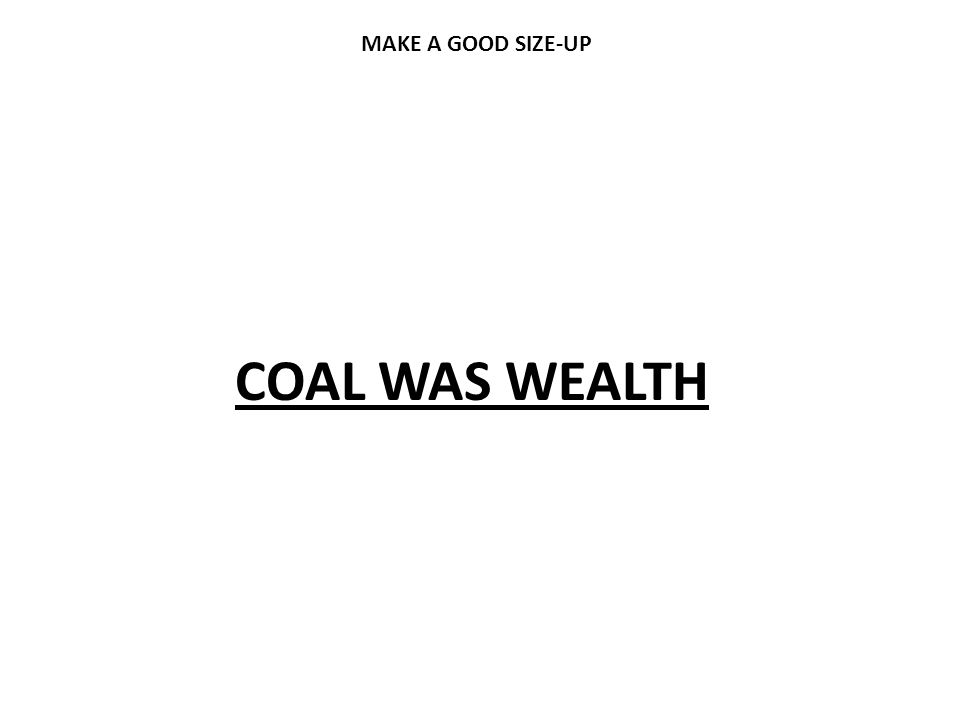 COAL WAS WEALTH MAKE A GOOD SIZE-UP