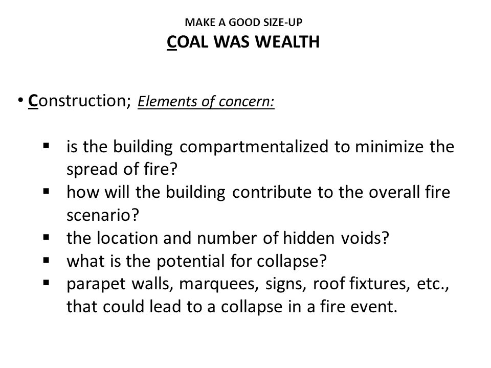 Construction; Elements of concern:  is the building compartmentalized to minimize the spread of fire?  how will the building contribute to the overa