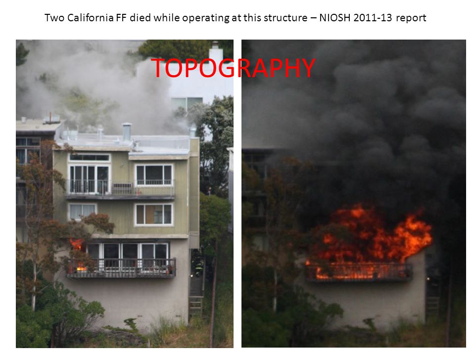 Two California FF died while operating at this structure – NIOSH 2011-13 report TOPOGRAPHY