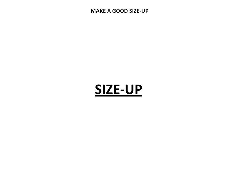 SIZE-UP MAKE A GOOD SIZE-UP