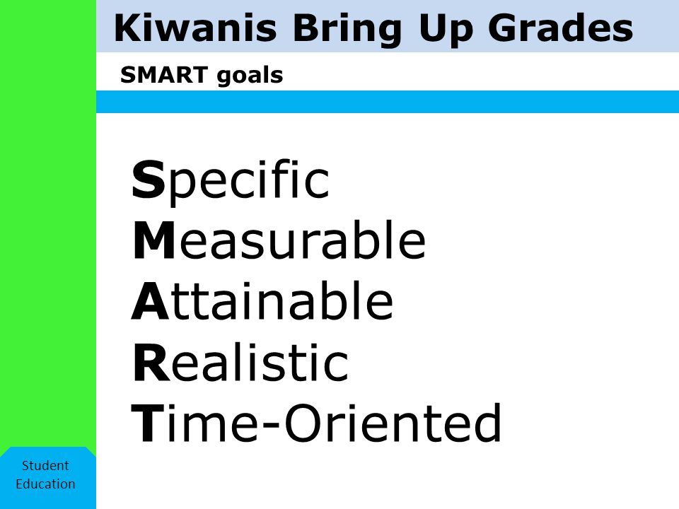Kiwanis Bring Up Grades SMART goals Student Education Specific Measurable Attainable Realistic Time-Oriented