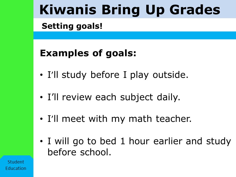 Kiwanis Bring Up Grades Setting goals.