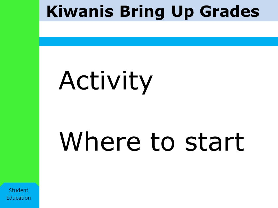 Kiwanis Bring Up Grades Student Education Activity Where to start