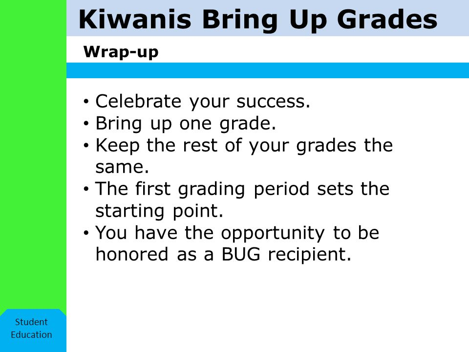 Kiwanis Bring Up Grades Wrap-up Student Education Celebrate your success.