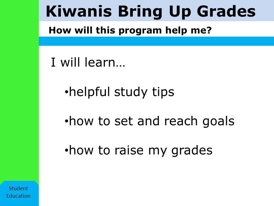 Kiwanis Bring Up Grades Kiwanis volunteers Student Education A Kiwanis club sponsors this program.