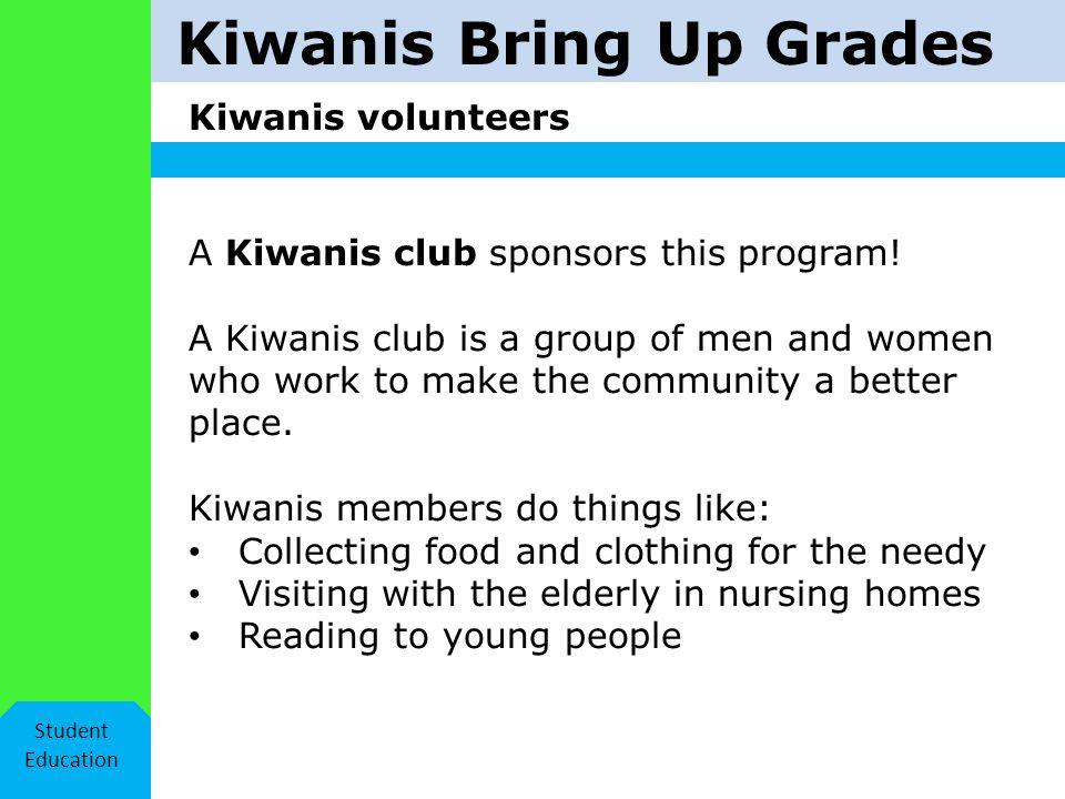Kiwanis Bring Up Grades Kiwanis volunteers Student Education Kiwanis volunteers want to help