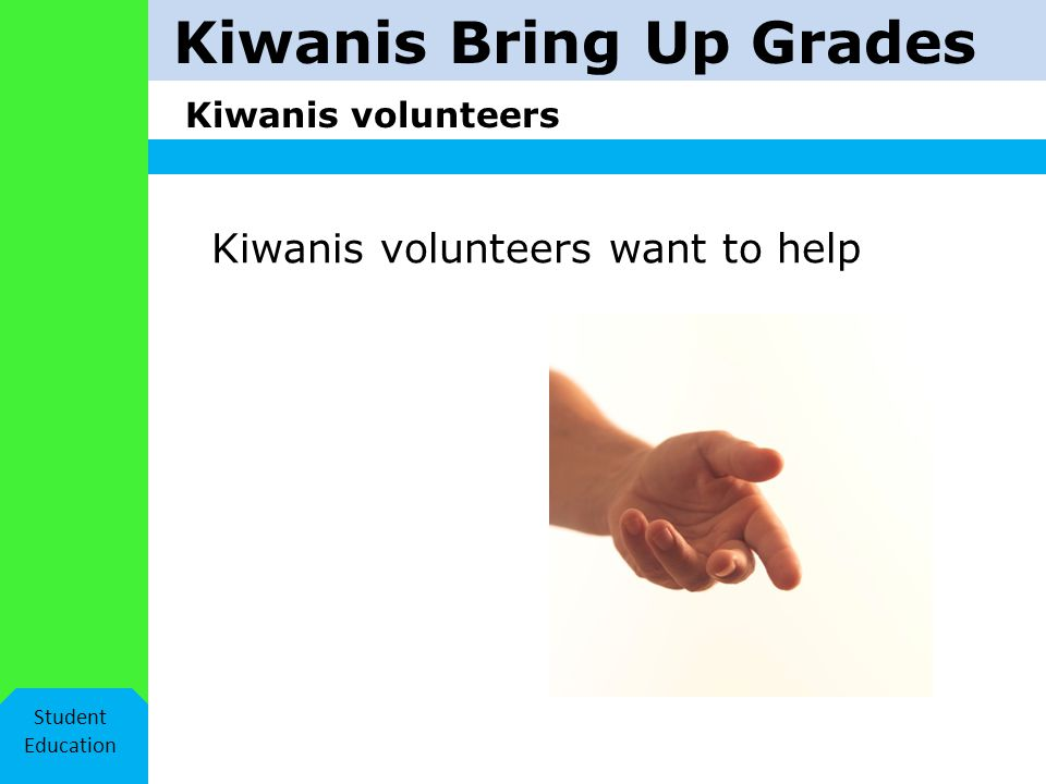 Kiwanis Bring Up Grades Kiwanis volunteers Student Education Kiwanis volunteers want to help