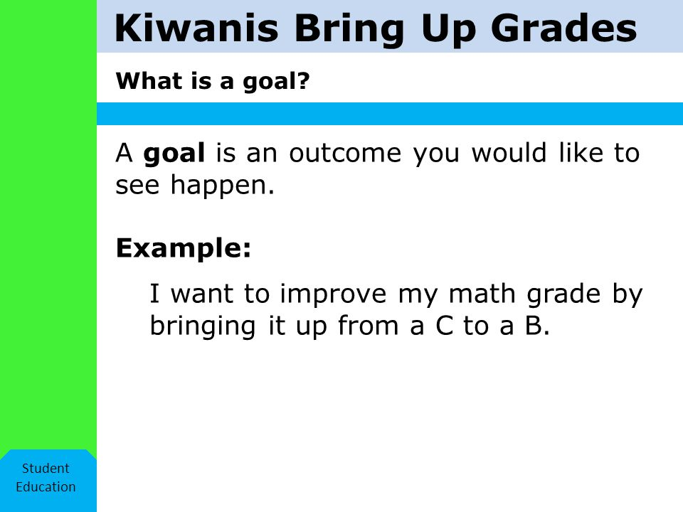 Kiwanis Bring Up Grades What is a goal.