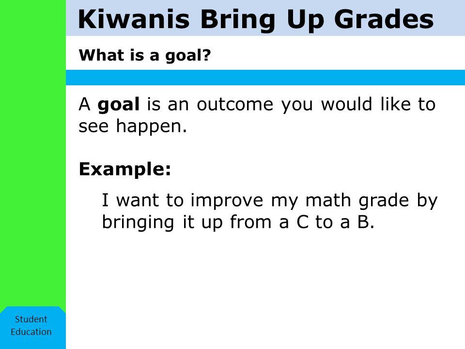 Kiwanis Bring Up Grades Student Education Thank you!
