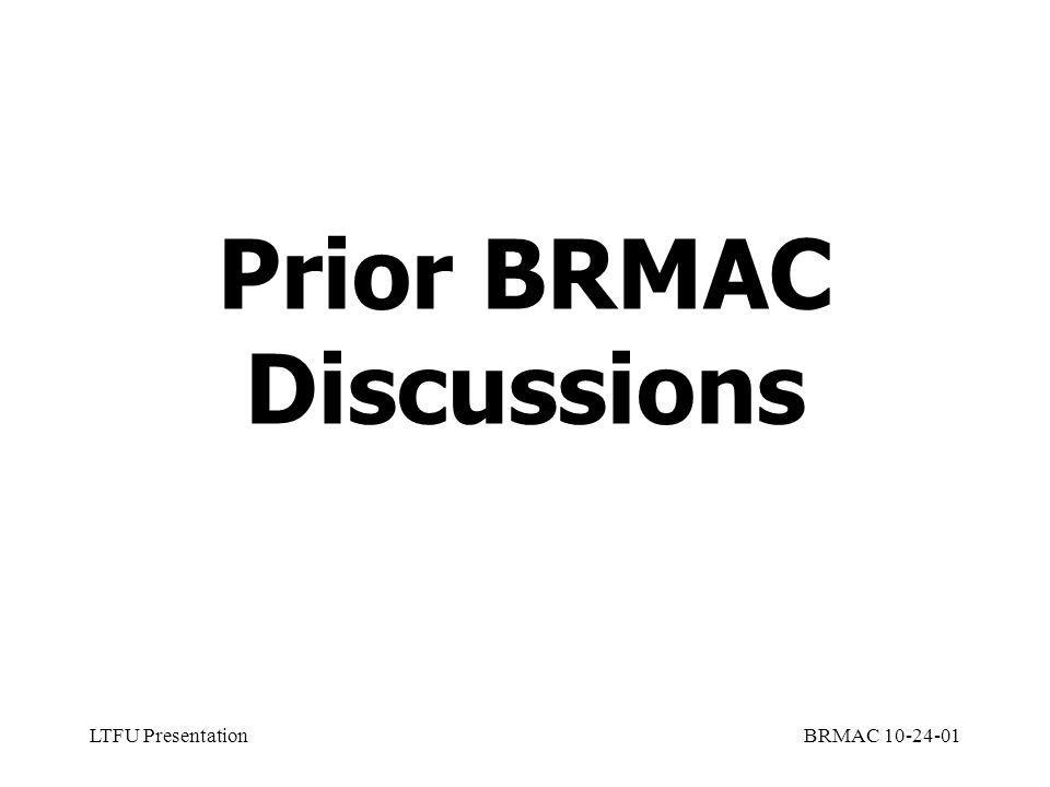 LTFU PresentationBRMAC 10-24-01 Prior BRMAC Discussions