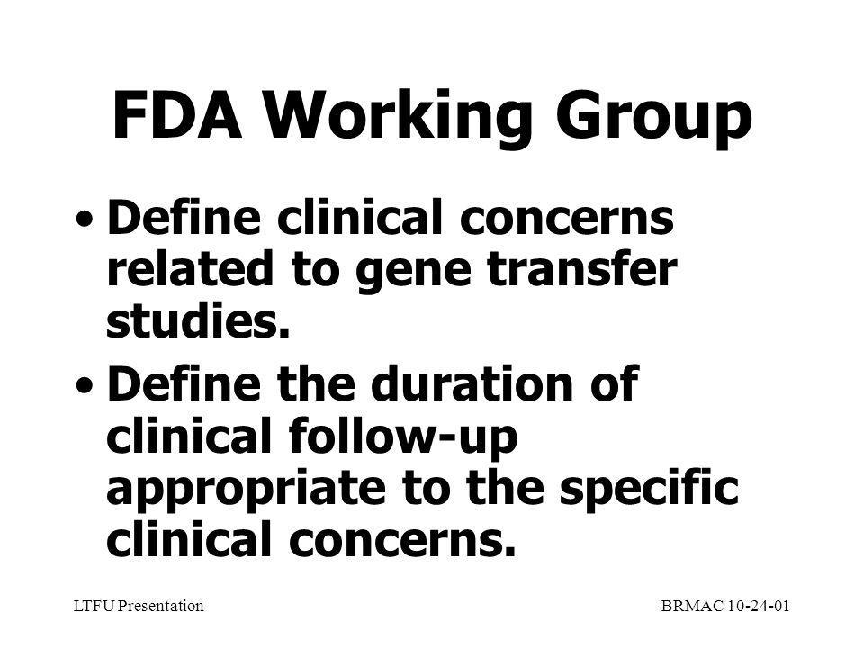 LTFU PresentationBRMAC 10-24-01 FDA Working Group Define clinical concerns related to gene transfer studies.