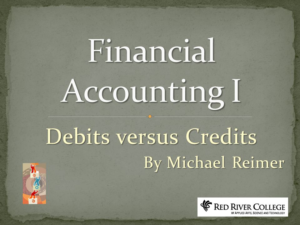 Debits versus Credits By Michael Reimer