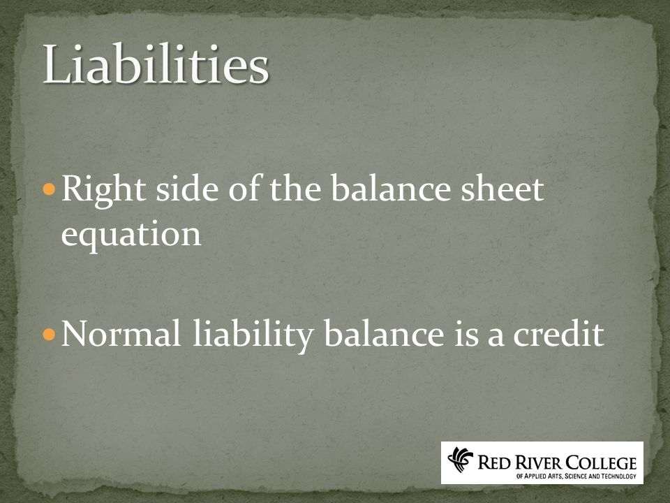Right side of the balance sheet equation Normal liability balance is a credit