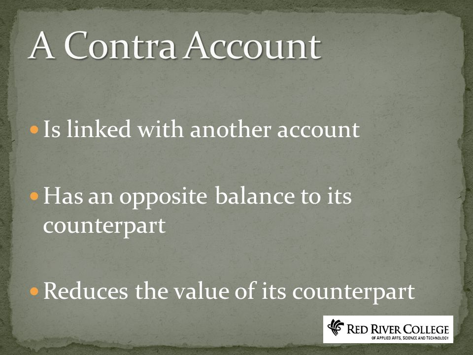 Is linked with another account Has an opposite balance to its counterpart Reduces the value of its counterpart