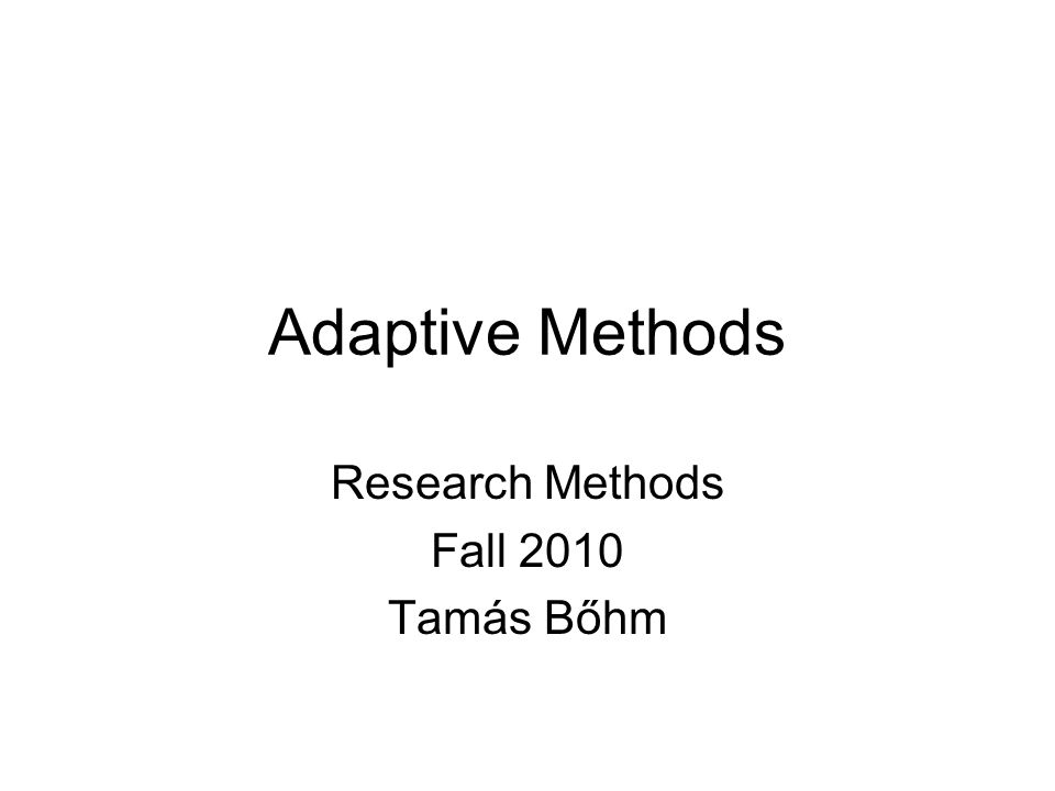 Adaptive methods Classical (Fechnerian) methods: stimulus is often far from the threshold  inefficient Adaptive methods: accelerated testing –Modifications of the method of constant stimuli and method of limits