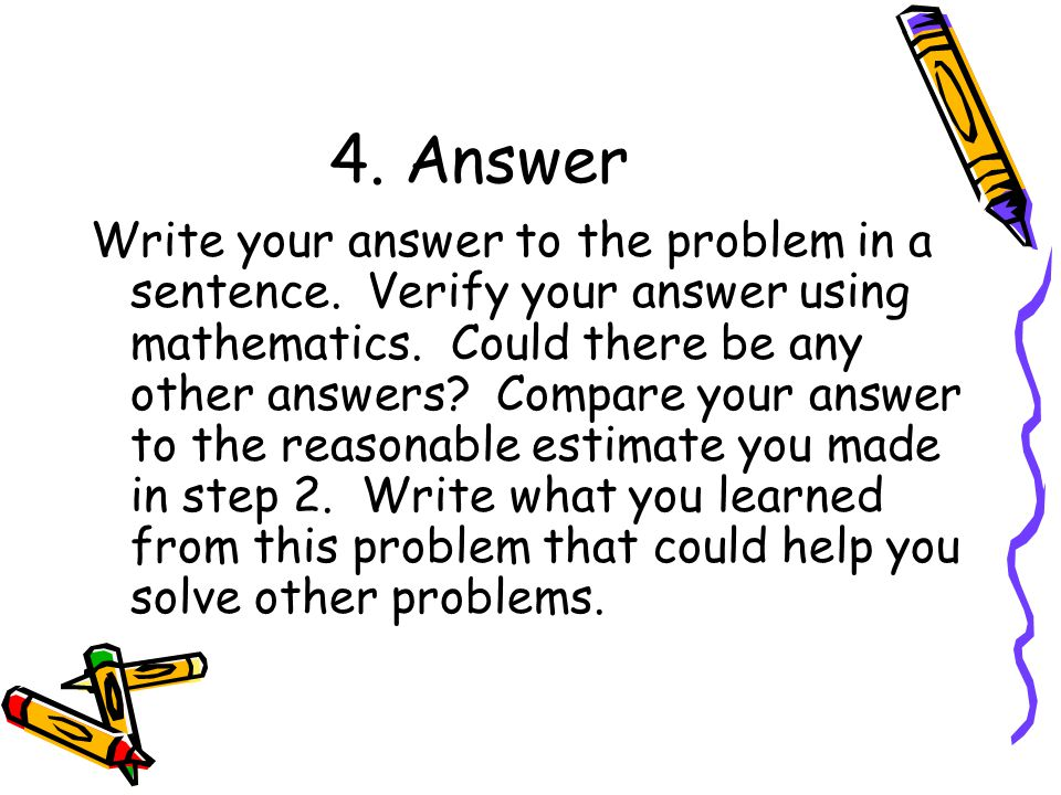 4. Answer Write your answer to the problem in a sentence.