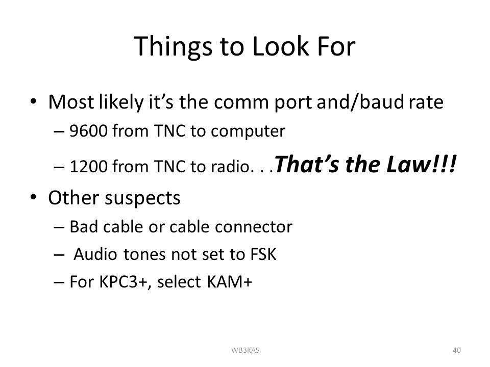Things to Look For Most likely it's the comm port and/baud rate – 9600 from TNC to computer – 1200 from TNC to radio...