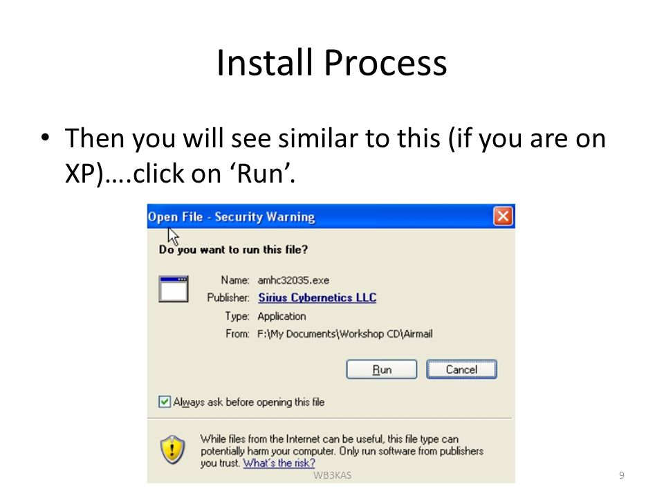 Install Process Then you will see similar to this (if you are on XP)….click on 'Run'. 9WB3KAS