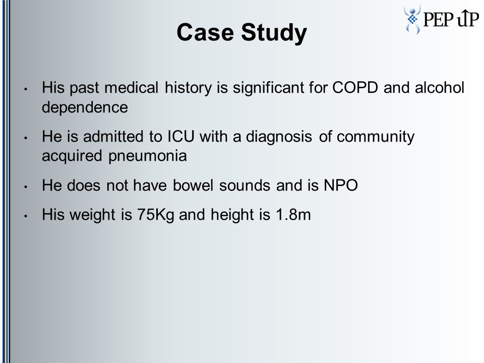 Case Study His past medical history is significant for COPD and alcohol dependence He is admitted to ICU with a diagnosis of community acquired pneumo