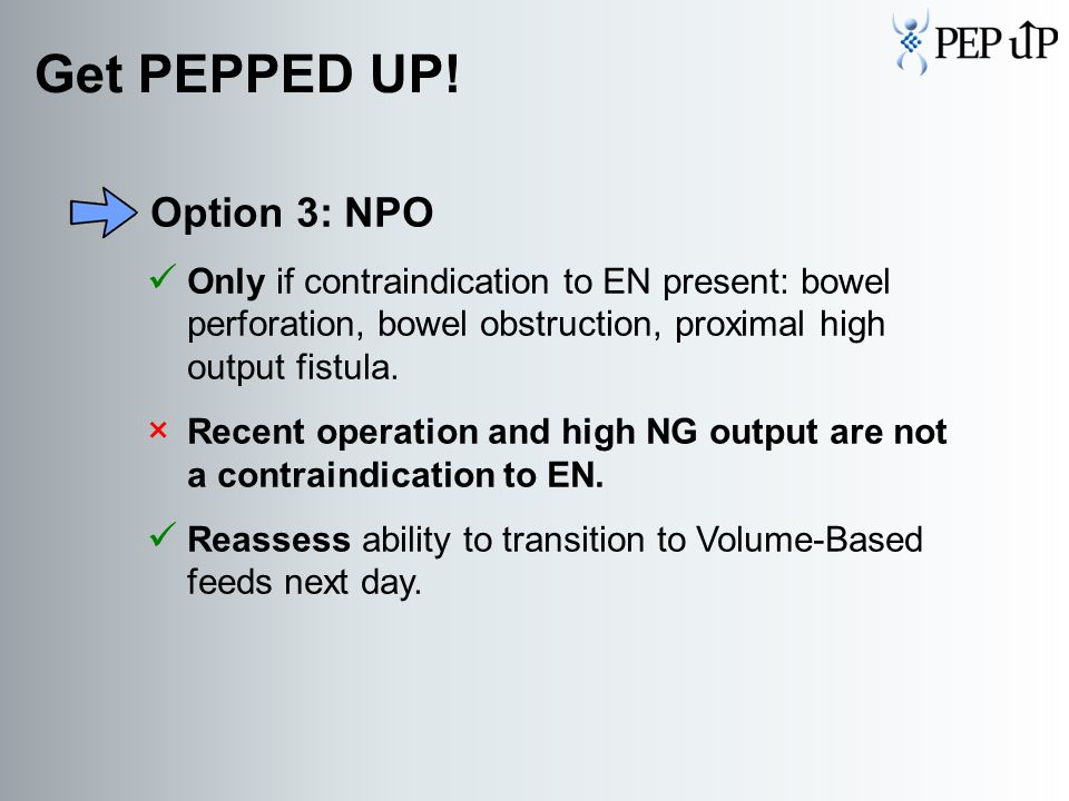Option 3: NPO Only if contraindication to EN present: bowel perforation, bowel obstruction, proximal high output fistula. × Recent operation and high