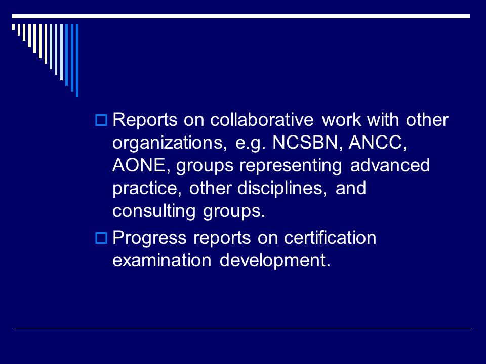  Reports on collaborative work with other organizations, e.g. NCSBN, ANCC, AONE, groups representing advanced practice, other disciplines, and consul