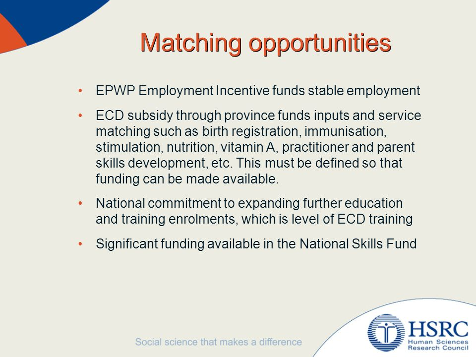 Matching opportunities EPWP Employment Incentive funds stable employment ECD subsidy through province funds inputs and service matching such as birth