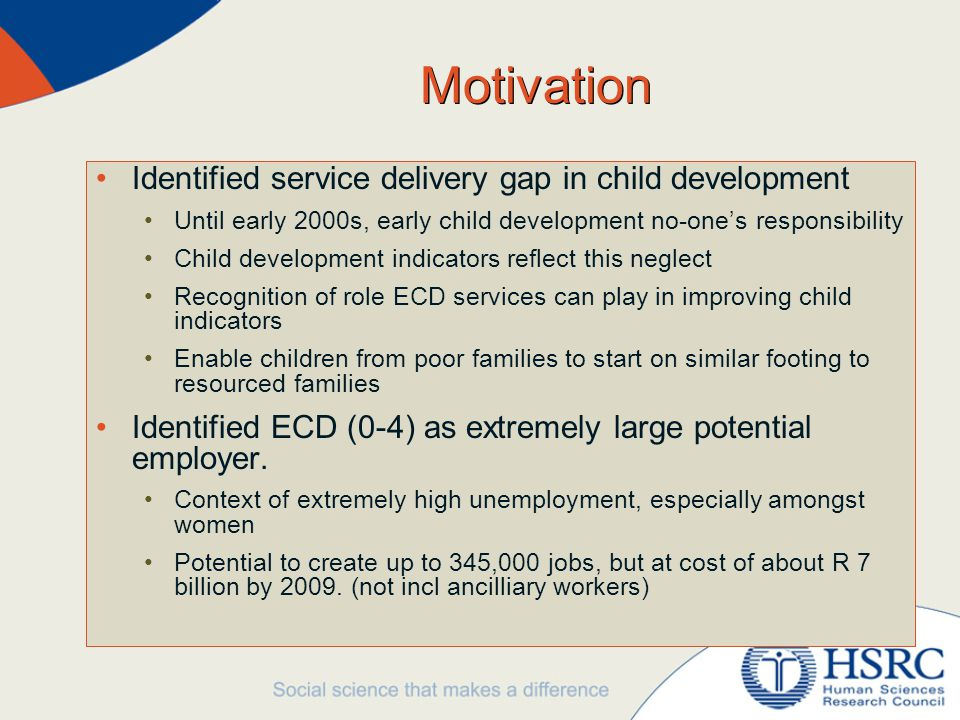 Motivation Identified service delivery gap in child development Until early 2000s, early child development no-one's responsibility Child development i
