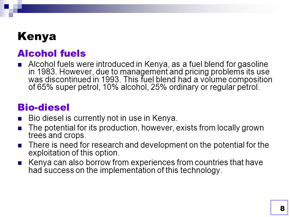 8 Kenya Alcohol fuels Alcohol fuels were introduced in Kenya, as a fuel blend for gasoline in 1983.