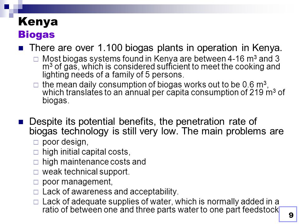 9 Kenya Biogas There are over 1.100 biogas plants in operation in Kenya.