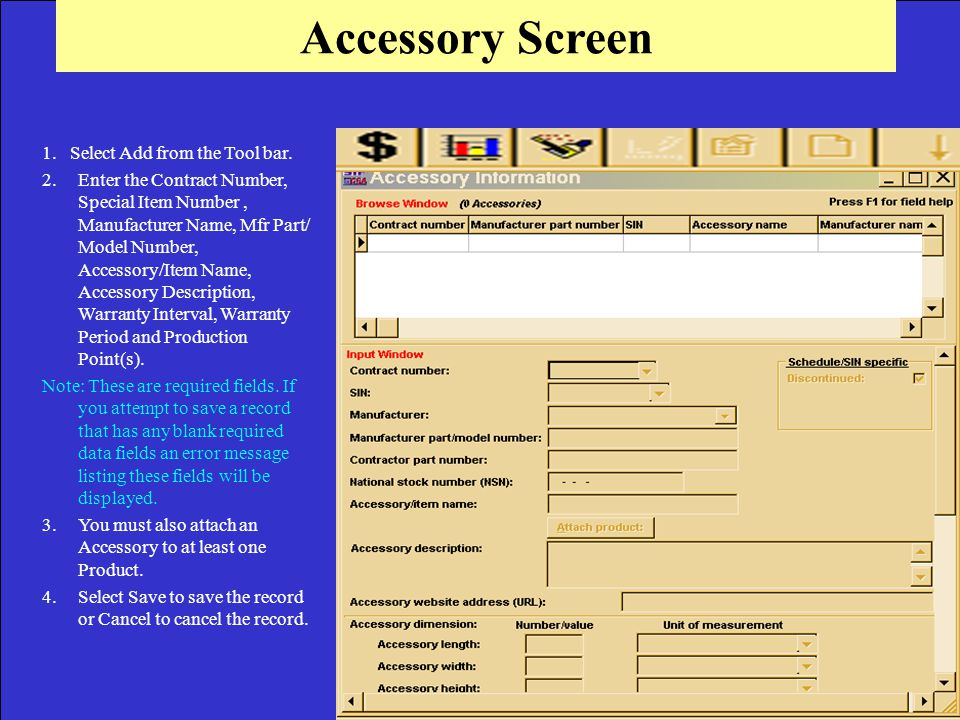 Accessory Screen 1. Select Add from the Tool bar. 2.Enter the Contract Number, Special Item Number, Manufacturer Name, Mfr Part/ Model Number, Accesso