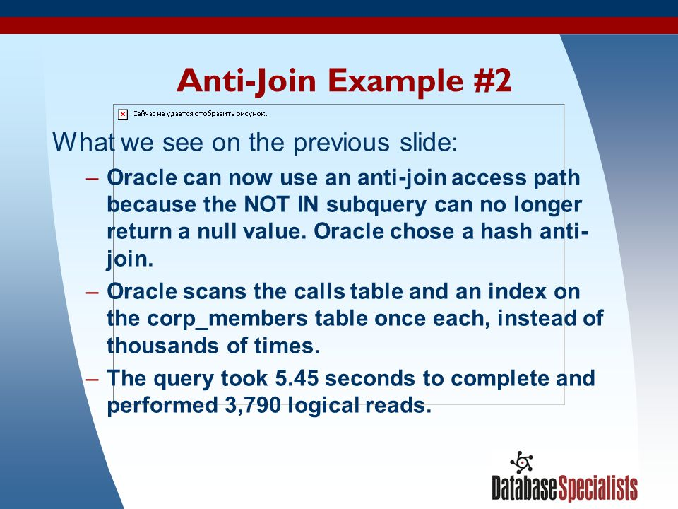 47 Anti-Join Example #2 What we see on the previous slide: –Oracle can now use an anti-join access path because the NOT IN subquery can no longer retu