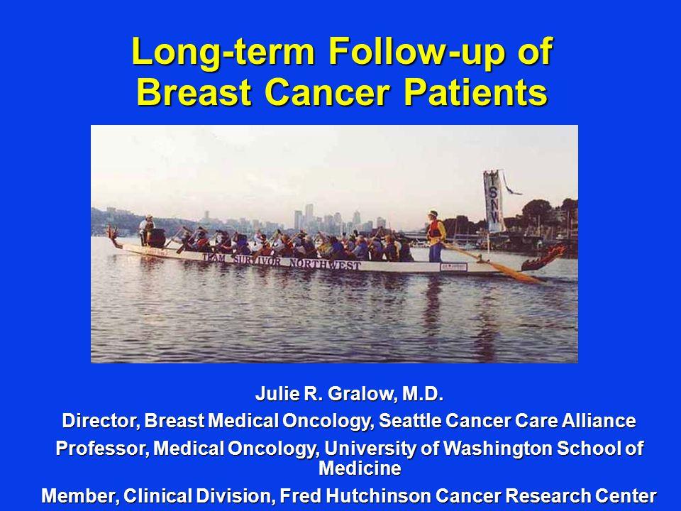 Julie R. Gralow, M.D. Director, Breast Medical Oncology, Seattle Cancer Care Alliance Professor, Medical Oncology, University of Washington School of