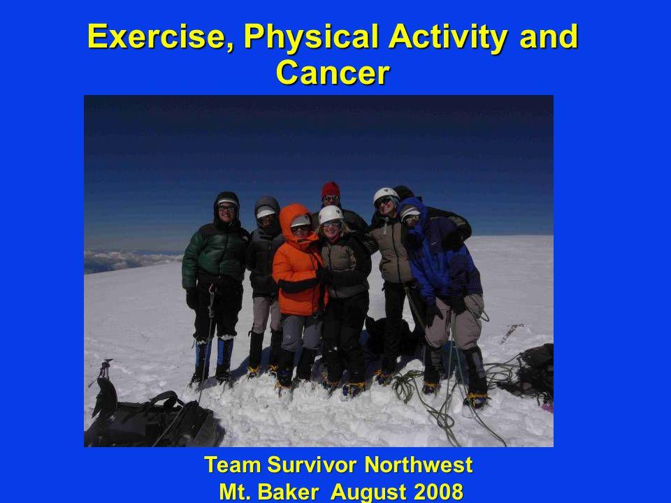 Exercise, Physical Activity and Cancer Team Survivor Northwest Mt. Baker August 2008 Mt. Baker August 2008