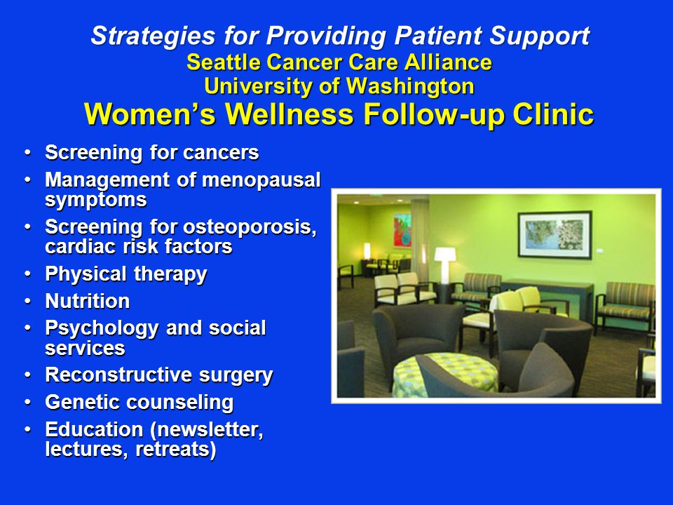 Strategies for Providing Patient Support Seattle Cancer Care Alliance University of Washington Women's Wellness Follow-up Clinic Screening for cancers