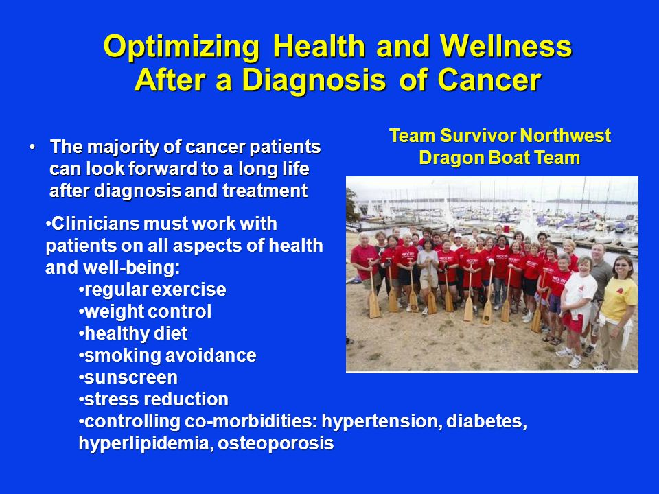 Optimizing Health and Wellness After a Diagnosis of Cancer The majority of cancer patients can look forward to a long life after diagnosis and treatme
