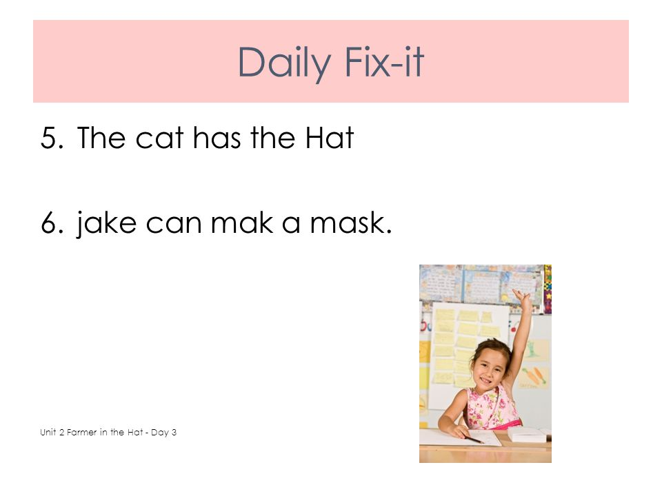 Daily Fix-it 5.The cat has the Hat 6.jake can mak a mask. Unit 2 Farmer in the Hat - Day 3