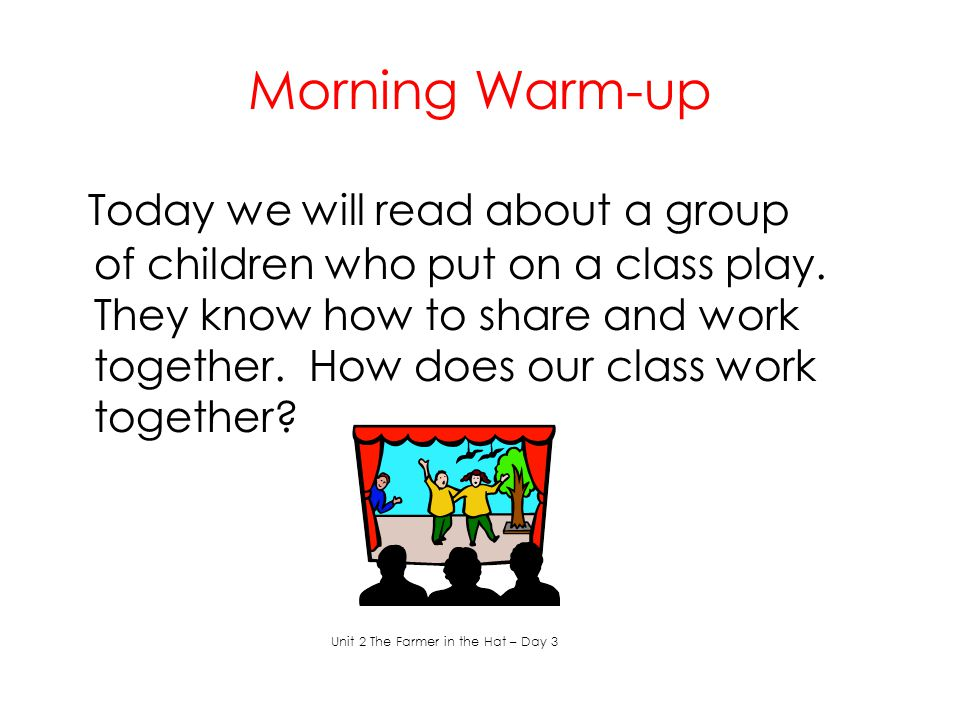 Morning Warm-up Today we will read about a group of children who put on a class play. They know how to share and work together. How does our class wor