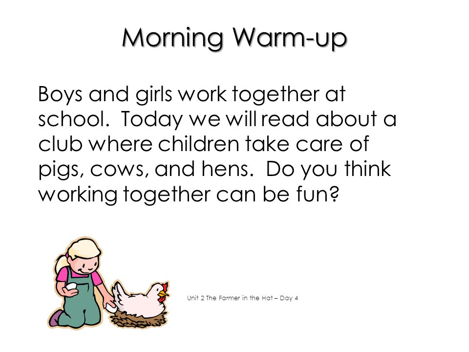 Morning Warm-up Boys and girls work together at school. Today we will read about a club where children take care of pigs, cows, and hens. Do you think