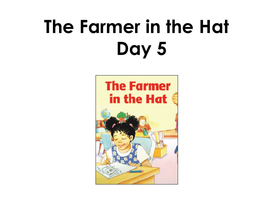 The Farmer in the Hat Day 5