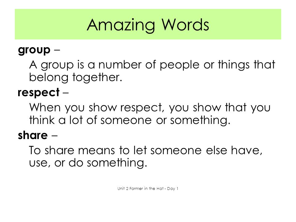 Amazing Words group – A group is a number of people or things that belong together. respect – When you show respect, you show that you think a lot of