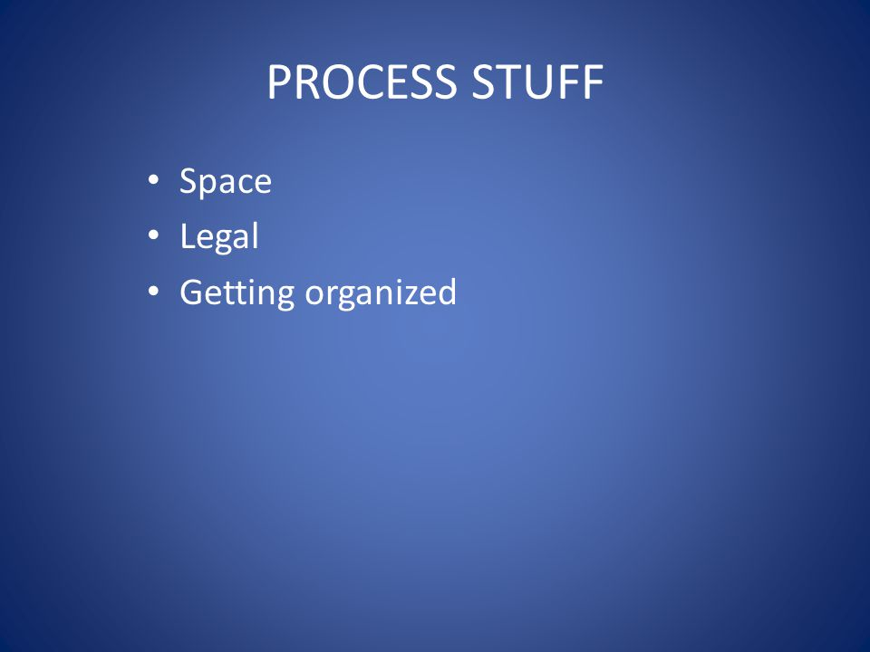 PROCESS STUFF Space Legal Getting organized