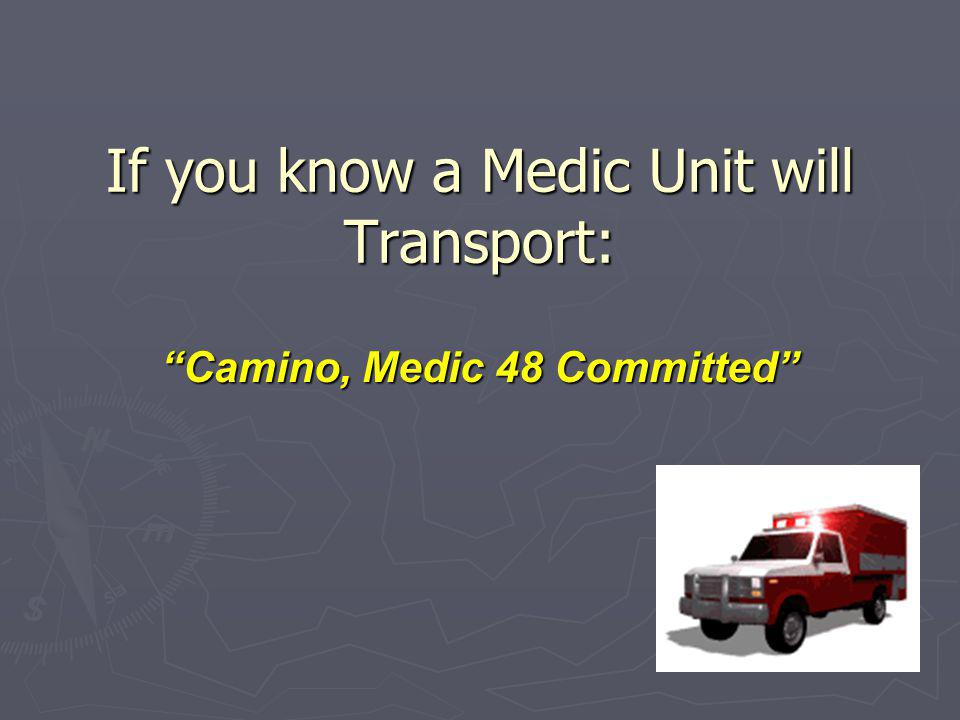 """If you know a Medic Unit will Transport: """"Camino, Medic 48 Committed"""""""