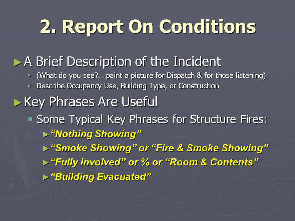 2. Report On Conditions ► A Brief Description of the Incident  (What do you see?… paint a picture for Dispatch & for those listening)  Describe Occu