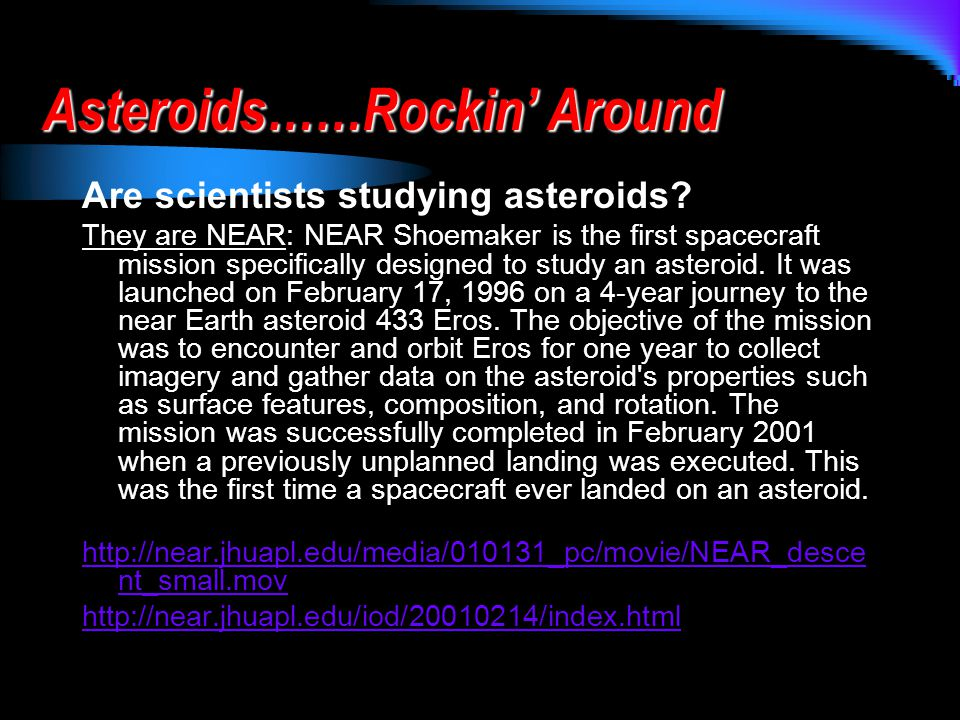 Asteroids……Rockin' Around Are scientists studying asteroids.