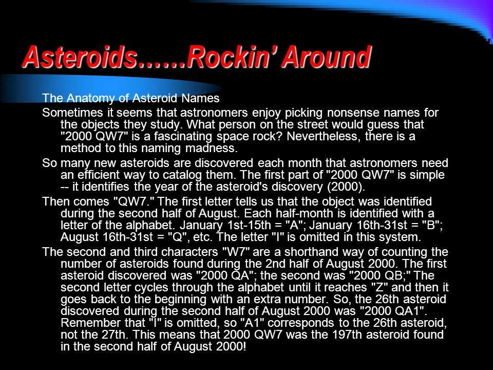 Asteroids……Rockin' Around The Anatomy of Asteroid Names Sometimes it seems that astronomers enjoy picking nonsense names for the objects they study.